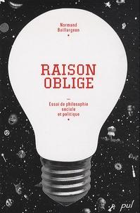 Normand Baillargeon - Raison oblige - Essai de philosophie sociale et politique.