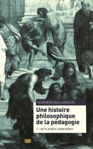 Normand Baillargeon - Une histoire philosophique de la pédagogie - Tome 1, De Platon à John Dewey.