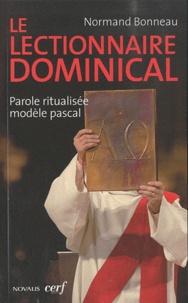 Le Lectionnaire dominical- Parole ritualisée, modèle pascal - Normand Bonneau |