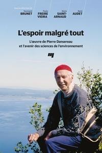 Normand Brunet et Paulo Freire Vieira - L'espoir malgré tout - L'oeuvre de Pierre Dansereau et l'avenir des sciences de l'environnement.