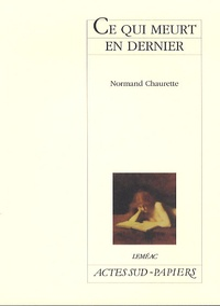 Normand Chaurette - Ce qui meurt en dernier.