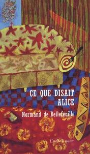 Normand de Bellefeuille - Ce que disait Alice.