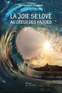 Normand Gagnon - La joie se love au creux des vagues - La Suite aquatique Tome 1.