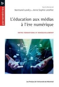 Normand Landry et Anne-Sophie Letellier - L'éducation aux médias à l'ère numérique - Entre fondations et renouvellement.
