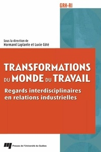 Normand Laplante et Lucie Côté - Transformations du monde du travail - Regards interdisciplinaires en relations industrielles.