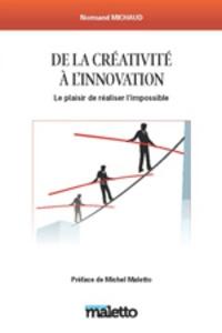 Normand Michaud - De la creativité à l'innovation - Le plaisir de réaliser l'impossible !.