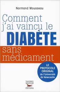 Télécharger des livres en ligne Comment j'ai vaincu le diabète sans médicament (French Edition) 9782365492065 par Normand Mousseau