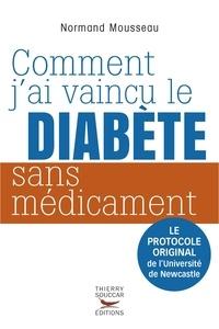 Normand Mousseau - Comment j'ai vaincu le diabète sans médicament.