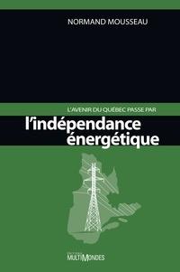 Normand Mousseau - L'avenir du Québec passe par l'indépendance énergétique.