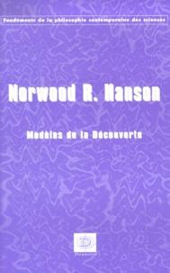Norwood-Russell Hanson - Modèles de la découverte. - Une enquête sur les fondements conceptuels de la science.