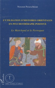 Nossrat Peseschkian - L'utilisation d'histoires orientales en psychothérapie positive - Le Marchand et le Perroquet.