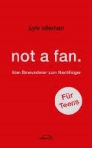 not a fan. Für Teens - Vom Bewunderer zum Nachfolger.