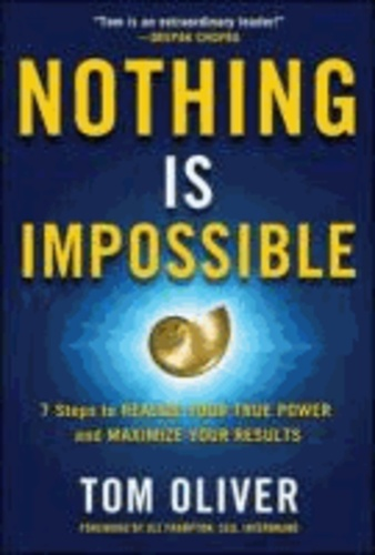 Nothing Is Impossible: 7 Easy and Effective Steps to Realize Your True Power and Maximize Your Results.