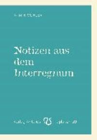 Notizen aus dem Interregnum.