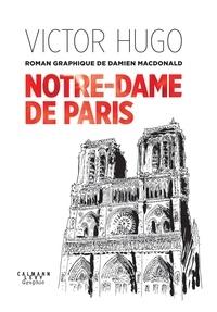 Damien MacDonald - Notre-Dame de Paris - Un roman graphique de Damien MacDonald.