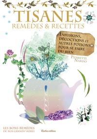 Nouchka et Pierrette Nardo - Tisanes - remèdes et recettes - Infusions, décoctions et autres potions pour se faire du bien.