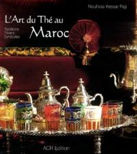 Noufissa Kessar-Raji - L'art du thé au Maroc - Traditions, rituels, symboles.