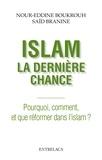Nour-Eddine Boukrouh - Islam : la dernière chance - Pourquoi, comment et que réformer dans l'islam ?.