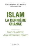 Nour-Eddine Boukrouh et Saïd Branine - Islam : la dernière chance - Pourquoi, comment et que réformer dans l'islam ?.