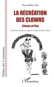 Noureddine Aba - La récréation des clowns.