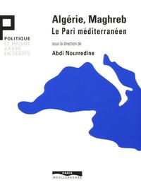 Noureddine Abdi - Algérie, Maghreb - Le Pari méditerranéen.