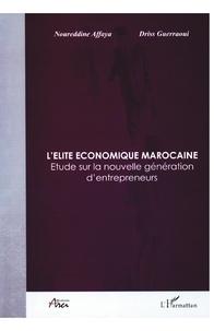 Noureddine Affaya et Driss Guerraoui - L'élite économique marocaine - Etude sur la nouvelle génération d'entrepreneurs.