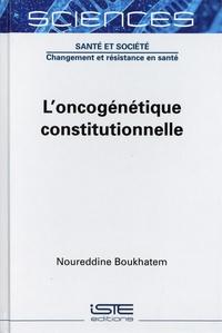 Noureddine Boukhatem - L'oncogénétique constitutionnelle.
