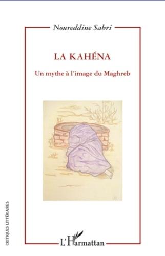Noureddine Sabri - La Kahéna - Un mythe à l'image du Maghreb.