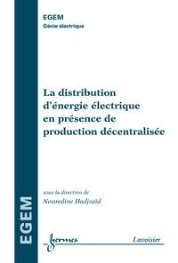 Nouredine Hadjsaïd - La distribution d'énergie électrique en présence de production décentralisée.