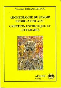 Nouréini Tidjani-Serpos - Archéologie du savoir négro-africain - Créations esthétique et littéraire.