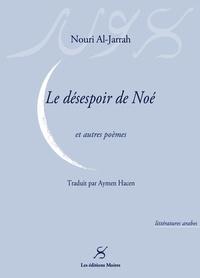 Nouri Al-Jarrah - Le désespoir de Noé et autres poèmes.
