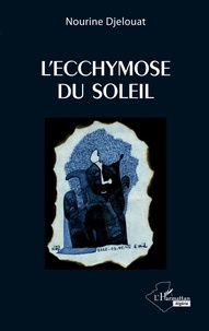 Nourine Djelouat - L'ecchymose du soleil.