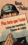 Nous, les Poilus - Plus forte que l'acier - Lettres des tranchées à Thérèse de Lisieux.