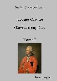 Norbert Crochet - Jacques Cazotte - OEuvres complètes - Tome I.