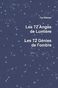 Tau Eléazar - Les 72 Anges de Lumière, les 72 Génies de l'ombre.