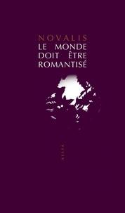 Novalis - Le monde doit être romantisé.