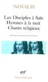 Novalis - Les Disciples à Saïs ; Hymnes à la nuit ; Chants religieux - Avec quelques poèmes extraits d'Henri d'Ofterdingen.
