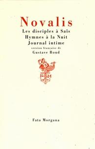 Novalis - Les disciples à Saïs ; Hymnes à la Nuit ; Journal intime.