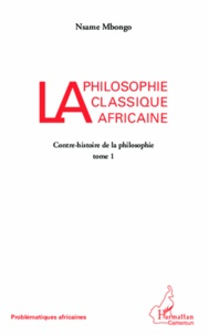 Galabria.be La philosophie classique africaine - Tome 1 : Contre-histoire de la philosophie Image
