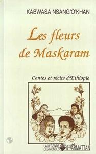 Nsang-O'khan Kabwasa - Les fleurs de Maskaram - Contes et récits d'Éthiopie au temps du dernier Négus.