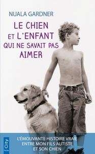 Nuala Gardner - Le chien et l'enfant qui ne savait pas aimer.