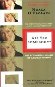 Nuala O'Faolain - Are You Somebody? - The Accidental Memoir of a Dublin Woman.