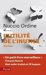 Nuccio Ordine - L'utilité de l'inutile - Manifeste, suivi d'un essai d'Abraham Flexner.