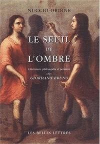 Nuccio Ordine - Le seuil de l'ombre. - Littérature, philosophie et peinture chez Giordano Bruno.