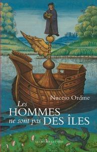 Nuccio Ordine - Les hommes ne sont pas des îles - Les classiques nous aident à vivre.
