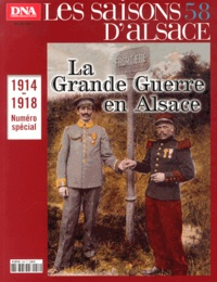 Dominique Jung - Les saisons d'Alsace N° 58, Novembre 2013 : 1914-1918, la Grande Guerre en Alsace.