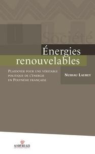 Nuihau Laurey - Energies renouvelables - Playdoyer pour une véritable politique de l'énérgie en Polynésie française.