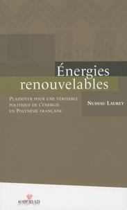 Nuihau Laurey - Energies renouvelables - Plaidoyer pour une véritable politique de l'énergie en Polynésie française.