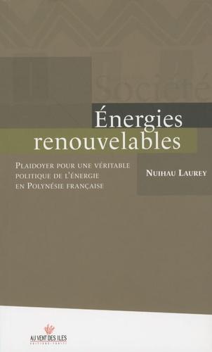 Energies renouvelables. Plaidoyer pour une véritable politique de l'énergie en Polynésie française