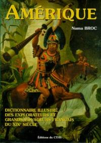 Numa Broc - Dictionnaire illustré des explorateurs et grands voyageurs français du XIXe siècle - Tome 3, Amérique.